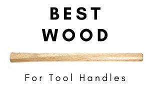 Best Wood for Tool Handles